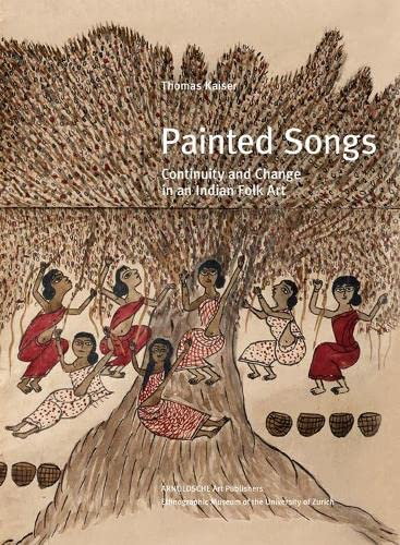 Painted Songs: Continuity and Change in an Indian Folk Art: Kaiser, Thomas