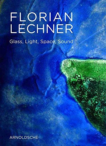 Florian Lechner: Glass, Light, Space, Sound