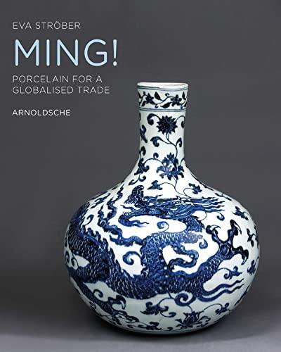 Ming - Porcelain for a Globalised Trade: Strober, Eva