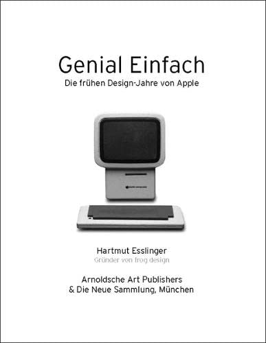 Keep It Simple/Genial Einfach: The Early Design Years of Apple/Die Fruhen Designjahre Von...