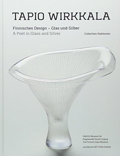 Tapio Wirkkala - a Poet in Glass: Koivisto, Kaisa et