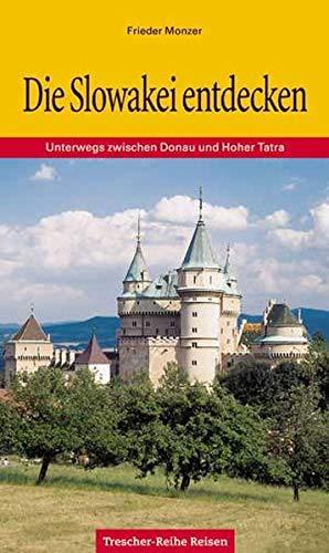 9783897940130: Die Slowakei entdecken. Unterwegs zwischen Donau und Hoher Tatra