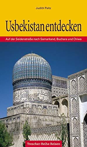 Usbekistan entdecken: Entlang der Seidenstrasse nach Samarkand, Buchara und Chiwa