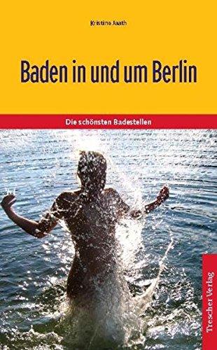 9783897941496: Baden in und um Berlin: Die 100 schönsten Badestellen
