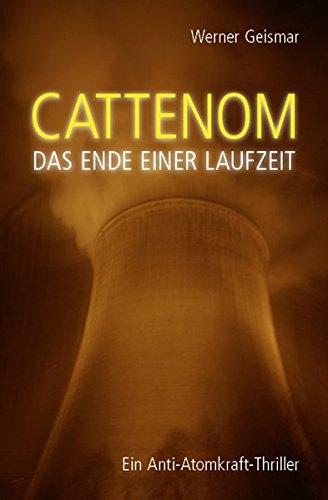 Cattenom - Das Ende einer Laufzeit: Anti-Atomkraft-Thriller: Geismar, Werner