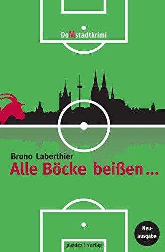 9783897962460: Alle Böcke beißen ...: Ein (Un)Sittenroman und Fußballkrimi aus Köln