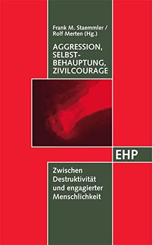9783897970366: Aggression, Selbstbehauptung, Zivilcourage: Zwischen Destruktivität und engagierter Menschlichkeit