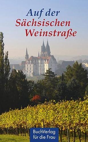 9783897981768: Auf der sächsischen Weinstraße