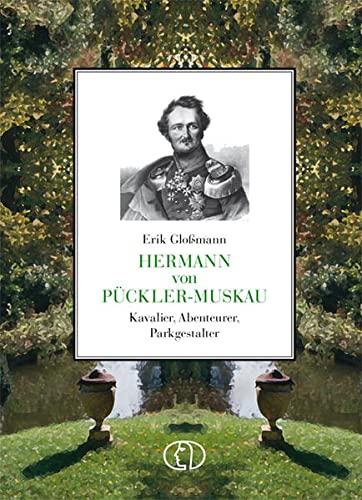 Hermann von Pückler-Muskau. Kavalier, Abenteurer, Parkgestalter. - Gloßmann, Erik