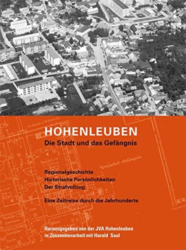 9783897983731: Hohenleuben. Die Stadt und das Gefängnis: Regionalgeschichte. Historische Persönlichkeiten. Der Strafvollzug. Eine Zeitreise durch die Jahrhunderte