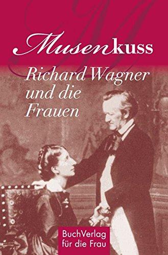 9783897983847: Musenkuss - Richard Wagner und die Frauen