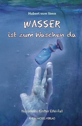 9783898010580: Wasser ist zum Waschen da: Nusseleins f�nfter Eifel-Fall