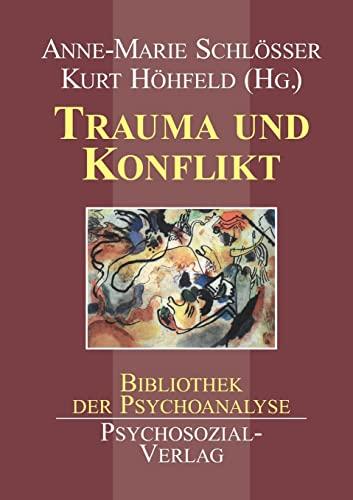 Trauma und Konflikt. [Mit Beitr. von] Joachim: Schlösser, Anne-Marie, Höhfeld