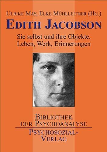 Edith Jacobson. Sie selbst und die Welt ihrer Objekte. Leben, Werk, Wirkung.: Jacobson, Edith - ...