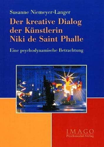 Der kreative Dialog der Künstlerin Niki de Saint Phalle. Eine psychodynamische Betrachtung von Susanne Niemeyer-Langer - Susanne Niemeyer-Langer
