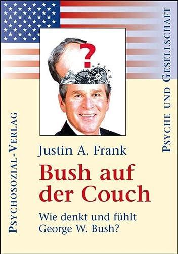 Bush auf der Couch: Wie Denkt Und Fuhlt George W. Bush? {Aus Dem Amerikanischen Von Antje Becker}: ...