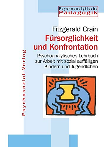 9783898064392: Fürsorglichkeit und Konfrontation: Psychoanalytisches Lehrbuch zur Arbeit mit sozial auffälligen Kindern und Jugendlichen