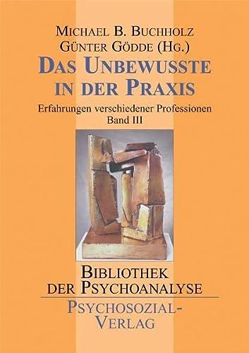 Das Unbewusste in der Praxis: Michael B. Buchholz