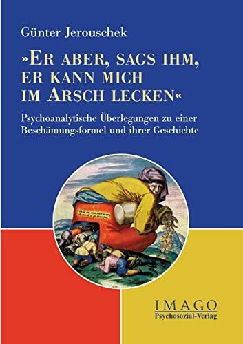 9783898064835: Er aber, sags ihm, er kann mich im Arsch lecken (German Edition)