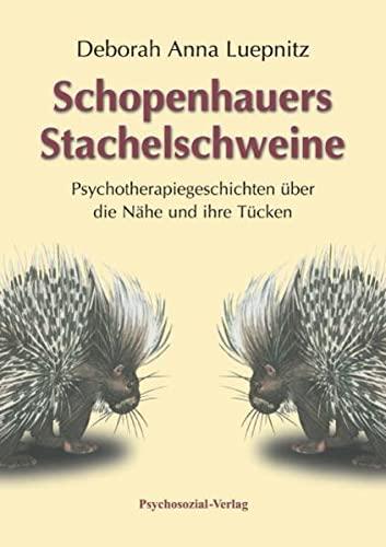 Schopenhauers Stachelschweine: Psychotherapiegeschichten über die Nähe und ihre Tü...