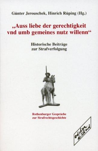 9783898066105: »Auss liebe der gerechtigkeit vnd umb gemeines nutz willenn«: Historische Beiträge zur Strafverfolgung - Rothenburger Gespräche zur Strafrechtsgeschichte, Band 1