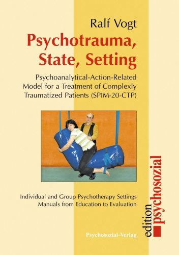 Psychotrauma, State, Setting: Psychoanalytical-Action-Related Model for a Treatment of Complexly ...