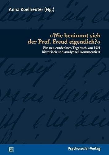 9783898068970: »Wie benimmt sich der Prof. Freud eigentlich?«: Ein neu entdecktes Tagebuch von 1921 historisch und analytisch kommentiert