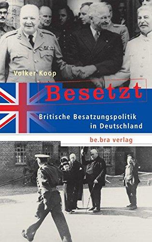Besetzt. Britische Besatzungspolitik in Deutschland: Volker Koop