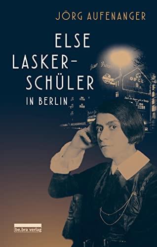 Else Lasker-Schüler in Berlin - Jörg Aufenanger