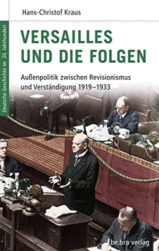 Versailles und die Folgen: Außenpolitik zwischen Revisionismus und Verständigung 1919 - 1933