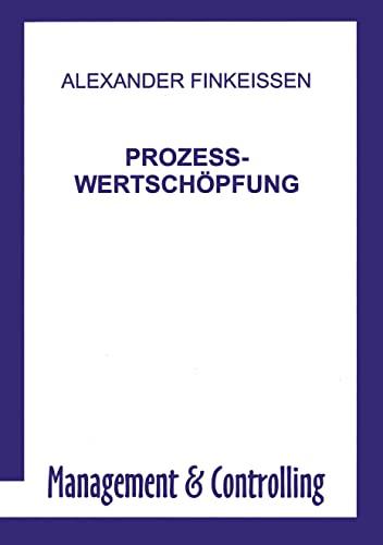 Prozess-Wertschöpfung (German Edition): Alexander Finkeissen