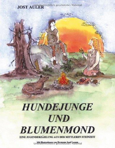 Hundejunge und Blumenmond. Eine Jugenderzählung aus der mittleren Steinzeit von Jost Auler (Autor):...
