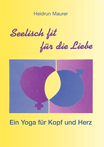 9783898118644: Seelisch Fit Fur Die Liebe - Ein Yoga Fur Kopf Und Herz (German Edition)