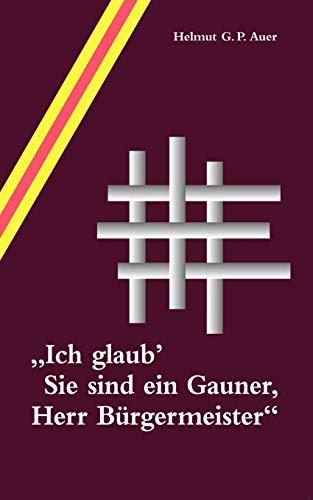 Ich Glaub Sie Sind Ein Gauner, Herr B Rgermeister: Helmut G. P. Auer
