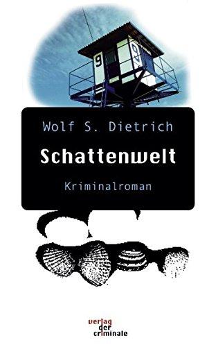 Schattenwelt. Kriminalroman: Wolf S. Dietrich
