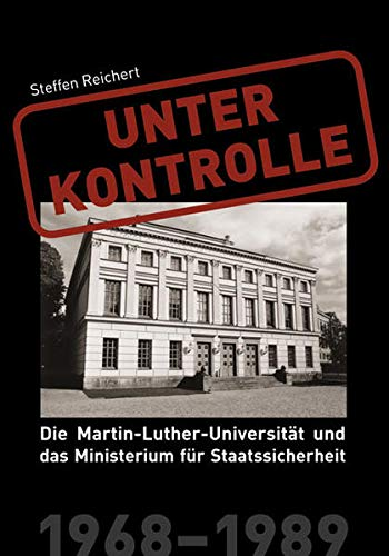 9783898123808: Unter Kontrolle: Die Martin-Luther-Universit�t und das Ministerium f�r Staatssicherheit 1968-1989