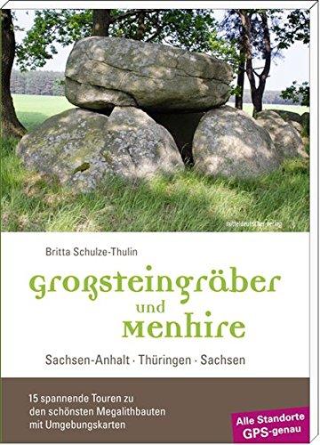 9783898127998: Großsteingräber und Menhire: Sachsen-Anhalt, Thüringen, Sachsen - 15 spannende Touren zu den schönsten Megalithbauten mit Umgebungskarten