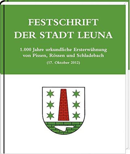 9783898129466: Festschrift der Stadt Leuna: 1.000 Jahre urkundliche Ersterwähnung von Pissen, Rössen und Schladebach