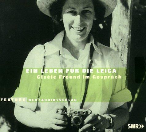 Ein Leben für die Leica - Freund, Gisèle und Sabine Mann
