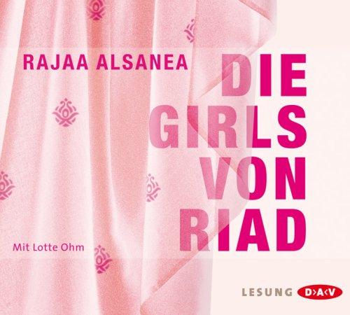 Die Girls von Riad - gelesen von Lotte Ohm - Alsanca, Rajaa