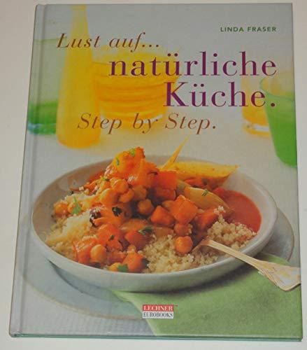 9783898150644: Lust auf natürliche Küche. Step by Step. Kreative Ideen für eine natürliche Ernährung