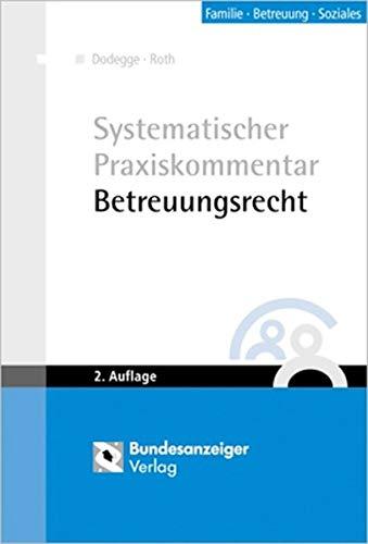 Systematischer Praxiskommentar Betreuungsrecht. Familie, Betreuung, Soziales - Dodegge, Georg und Andreas Roth