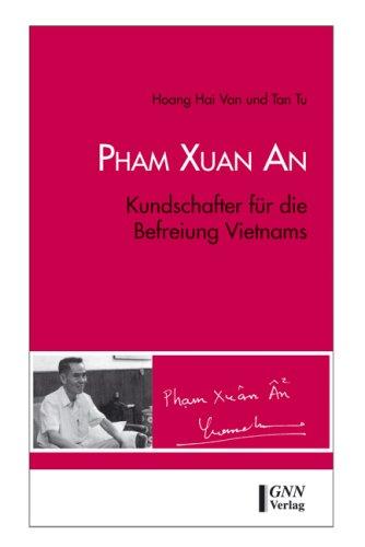 Pham Xuan An: Kundschafter für die Befreiung: Pham Xuan An: