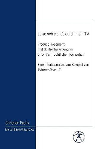 9783898208444: Leise schleicht's durch mein TV: Product Placement und Schleichwerbung im öffentlich-rechtlichen Fernsehen - Eine Inhaltsanalyse am Beispiel von Wetten Dass ..?