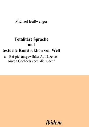 Totalit re Sprache Und Textuelle Konstruktion Von Welt. Am Beispiel Ausgew hlter Aufs tze Von ...