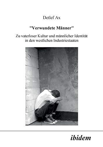 Verwundete Manner. Zu vaterloser Kultur und mannlicher Identitat in den westlichen Industriestaaten (Paperback) - Verein Sozialwissenschaftliche Forschung Und Bildung Fur Fr