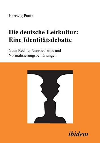 9783898210607: Die deutsche Leitkultur: Eine Identitätsdebatte: Neue Rechte, Neorassismus Und Normalisierungsbemühungen (German Edition)