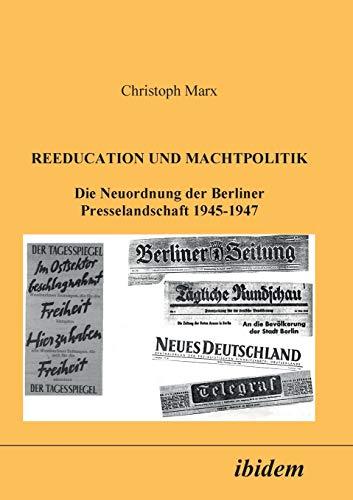 9783898210850: Reeducation und Machtpolitik: Die Neuordnung Der Berliner Presselandschaft 1945-1947 (German Edition)