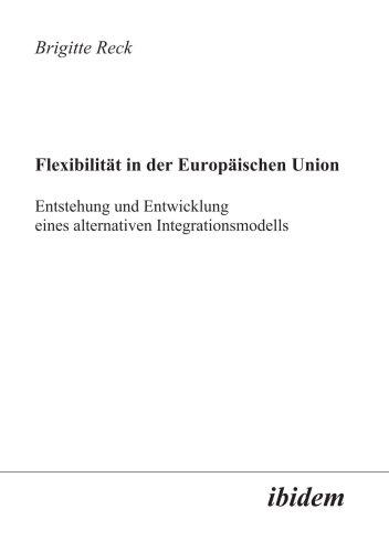 9783898211345: Flexibilität in der Europäischen Union: Entstehung und Entwicklung eines alternativen Integrationsmodells (German Edition)