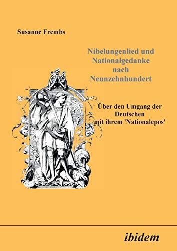 9783898211369: Nibelungenlied und Nationalgedanke nach Neunzehnhundert: Über den Umgang der Deutschen mit ihrem Nationalepos (German Edition)